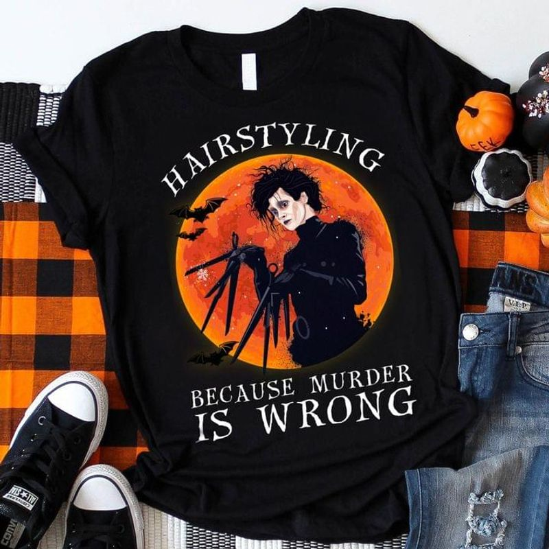 Hairstyling Because Murder Is Wrong T-shirt Hairstylist Hairdresser Halloween Gift Black T Shirt Men And Women S-6XL Cotton