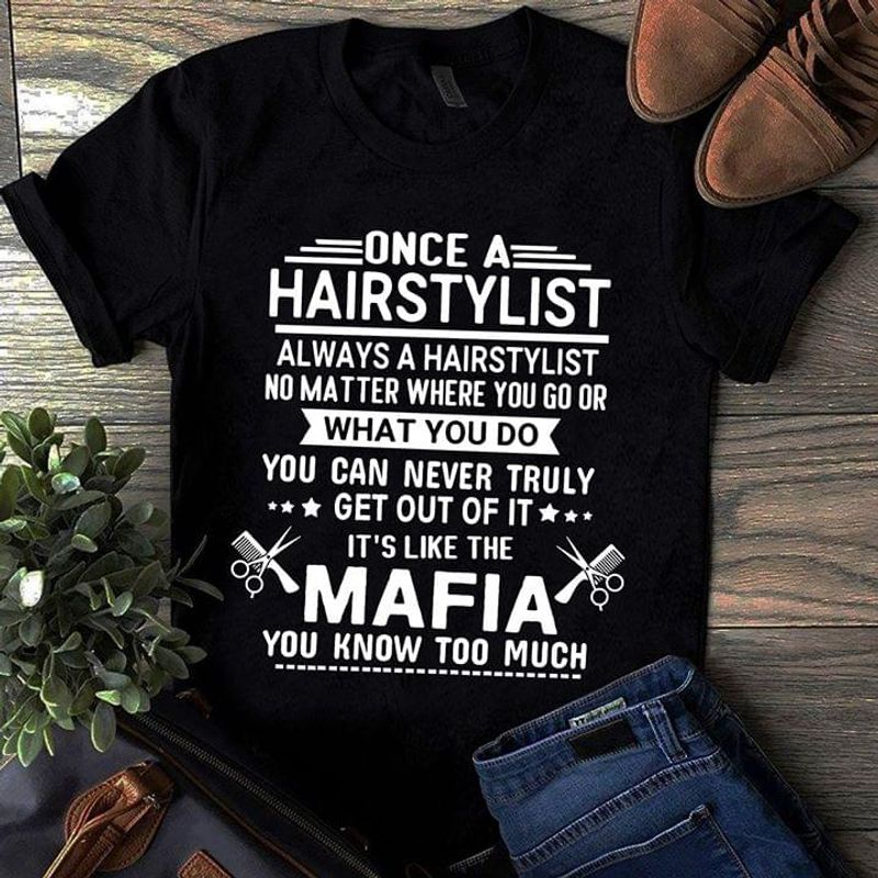 HairStylist Always A Hairstylist No Matter Where You Go Or What You Go Black T Shirt Men/ Woman S-6XL Cotton