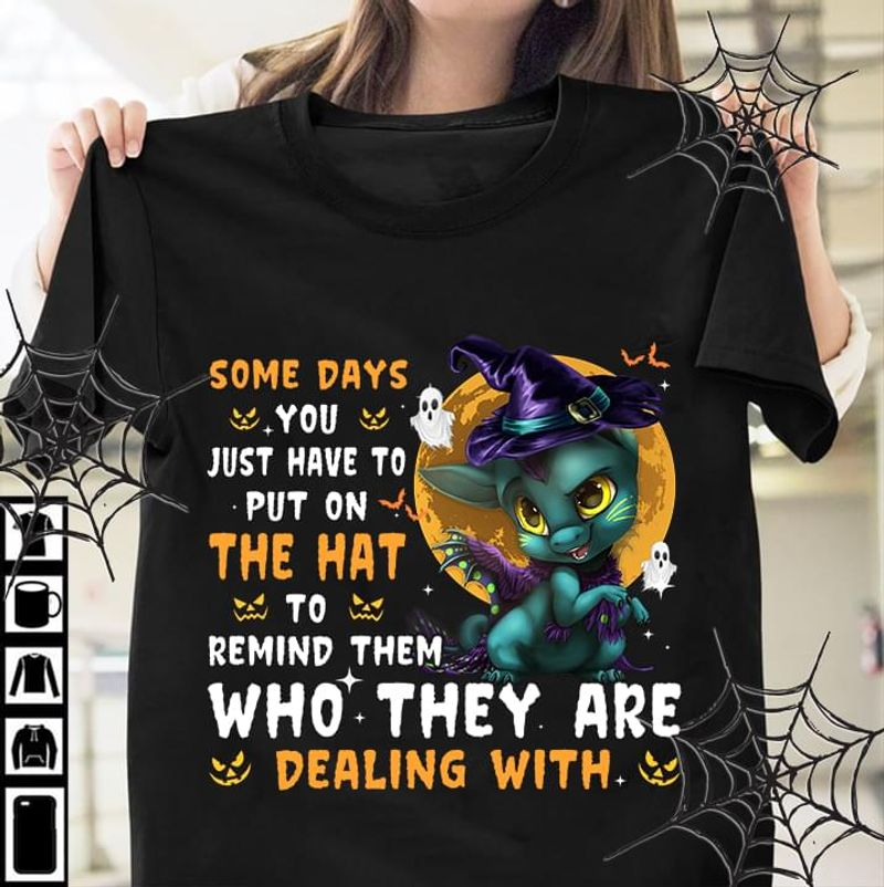 Halloween Dragon Some Days You Just Have To Put On The Hat To Remind Them Who They Are Dealing With Black T Shirt Men And Women S-6XL Cotton