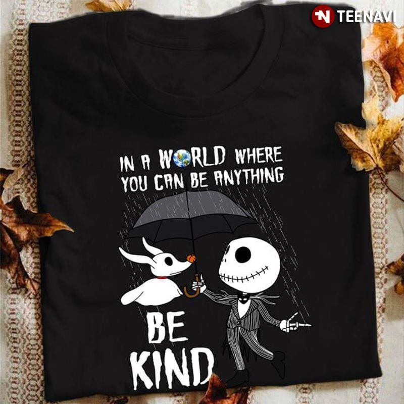 Halloween Jack Skellington In A World Where You Can Be Anything Be Kind T Shirt Black