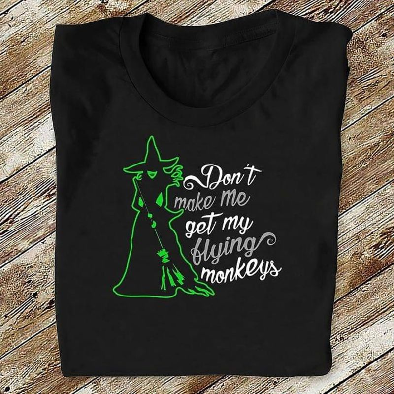 Halloween Witch Lover Gift Shirt Don't Make Me Get My Flying Monkeys Black T Shirt Men And Women S-6XL Cotton