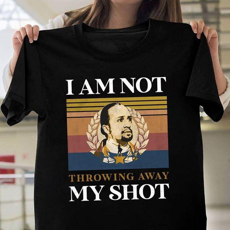 Hamilton I Am Not Throwing Away My Shot Famous Inspirational Retro Vintage Black T Shirt Men And Women S-6XL Cotton