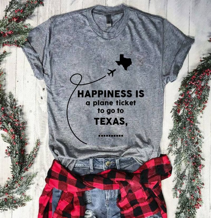 Happiness Is A Plane Tikcet To Go To Texas   T Shirt Grey B1