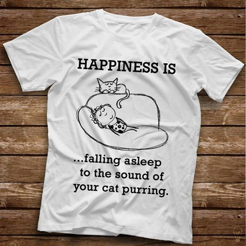 Happiness Is Falling Asleep To The Sound Of Your Cat Purring T-shirt White A8