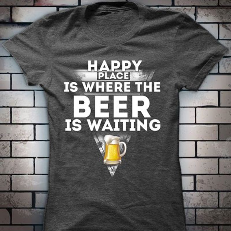 Happy Place Is Where The Beer Is Waiting T-shirt Black B7