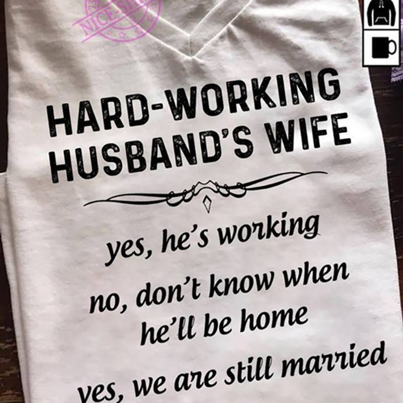Hard Working Husband S Wife Yes He S Working No Dont Know When He Ll Be Home T Shirt White A3