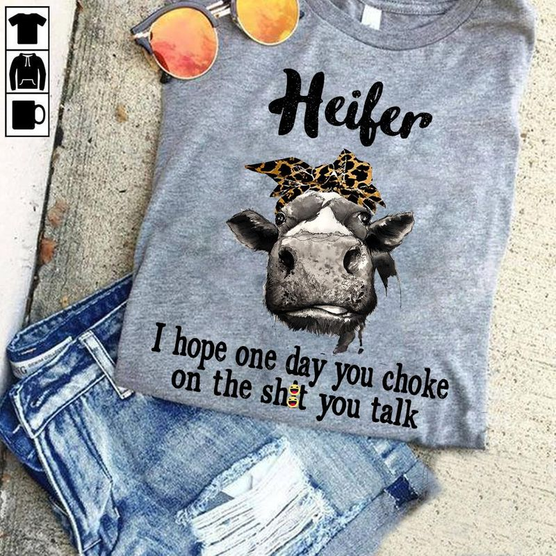 Heifer I Hope One Day You Choke On The Shit You Talk T-Shirt Grey C2