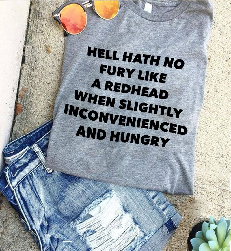 Hell Hath To Fury Like A Redhead When Slightly Inconvenienced And Hungry T Shirt Grey A9