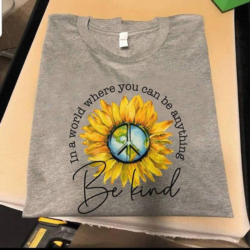 Hippie In A World Where You Can Be Anything Be Kind Sunflowers Peace Sign Grey T Shirt Men And Women S-6XL Cotton
