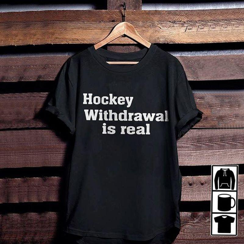 Hockey Withdrawal Is Real Black T Shirt Men/ Woman S-6XL Cotton