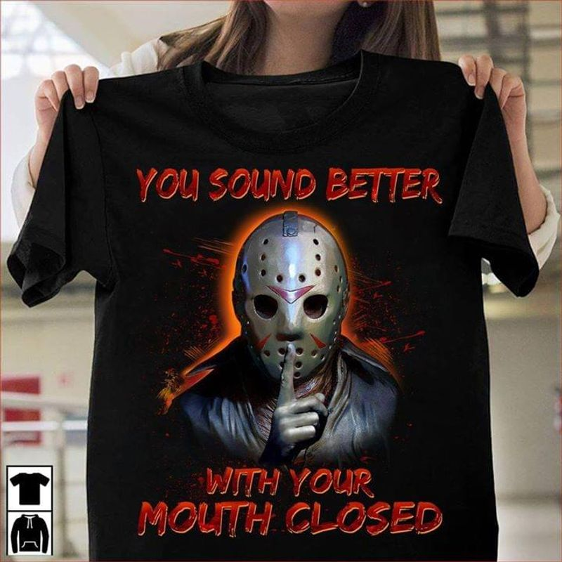 Horror Movies Fans You Sound Better With Your Mouth Closed Halloween Costume Black Black T Shirt Men And Women S-6XL Cotton