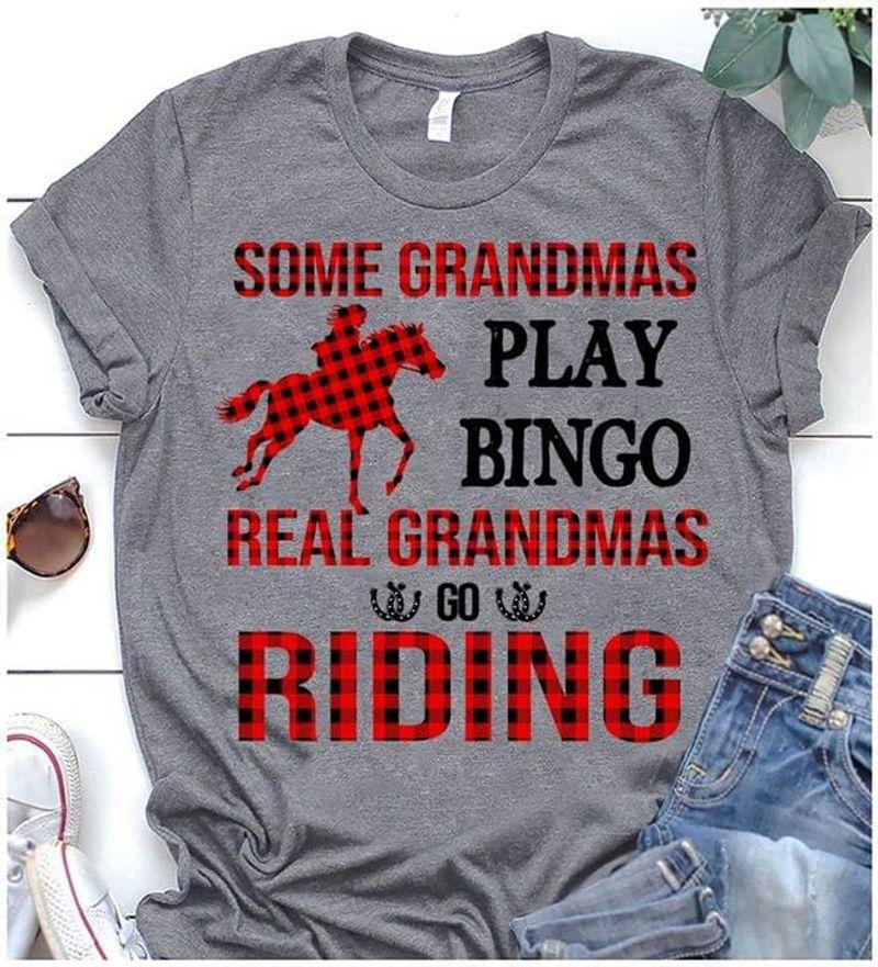 Horse Girls Tee Some Grandmas Play Bingo Real Grandmas Go Riding Sport Grey T Shirt Men And Women S-6XL Cotton