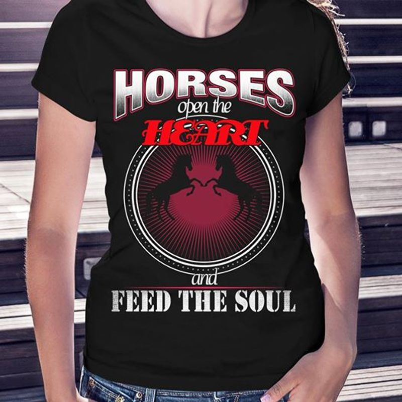 Horses Open The Heart And Feed The Soul Tshirt Black A2