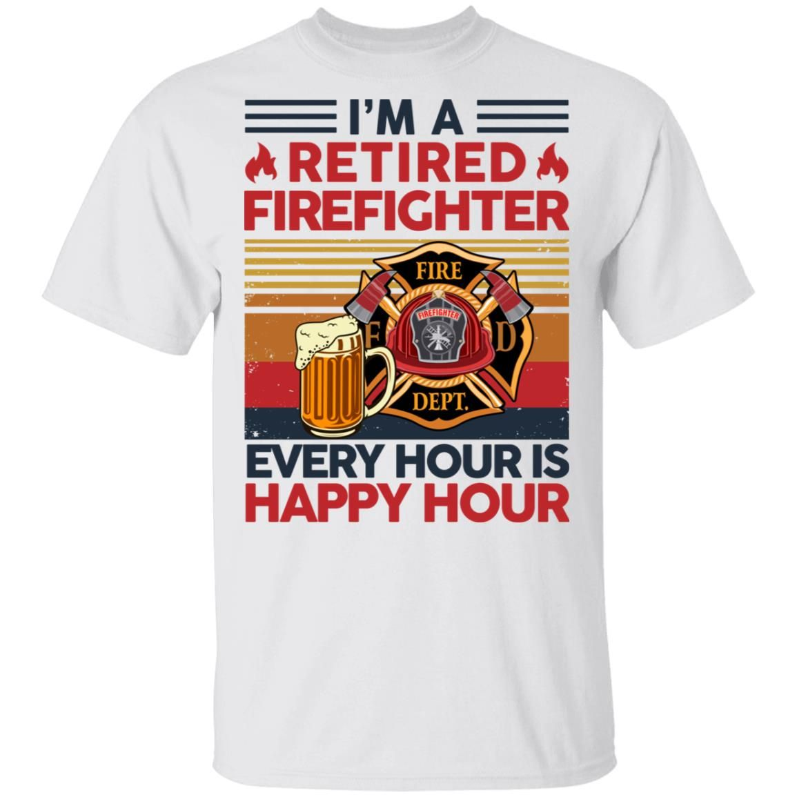 Hot I'm A Retired Firefighter Every Hour Is Happy Hour Vintage Shirt