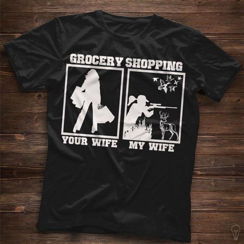Hunter Wife Grocery Shopping Your Wife My Wife Hunting Wife Gift Idea Black T Shirt Men And Women S-6XL Cotton