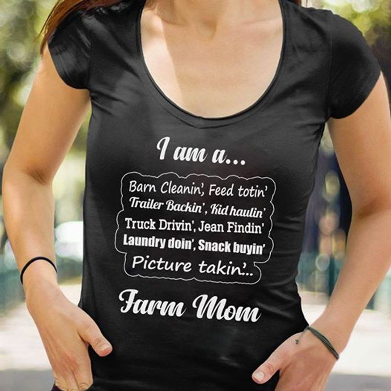 I Am A Barn Cleanin  Feed Totin Trailer Backin Kid Haulin Farm Mom  T Shirt Black B4