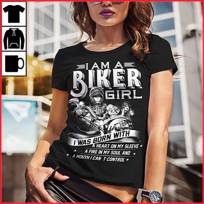 I Am A Biker Girl I Was Born With  A Heart On My Sleeve A Fire In My Soul A Mouth Cant Control T-shirt Black A8