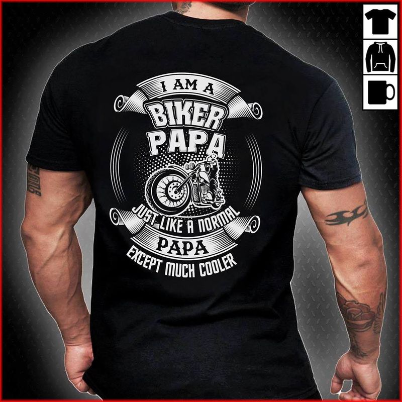 I Am A Biker Papa Just Like A Normal Papa Except Much Cooler T-shirt Black A8