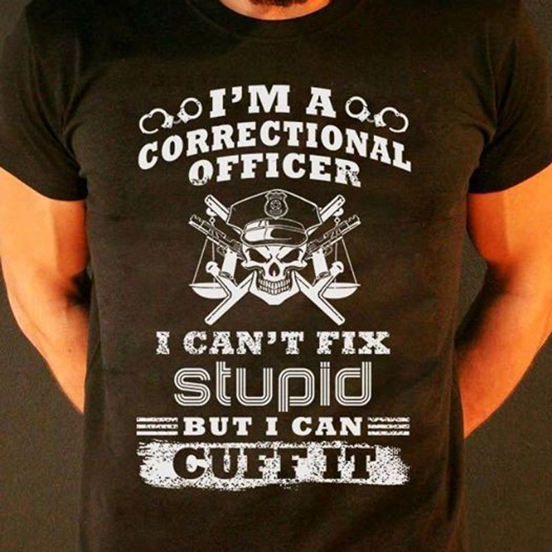 I Am A Correctional I Cant Fix But I Can Cuff It  T-shirt Black B1