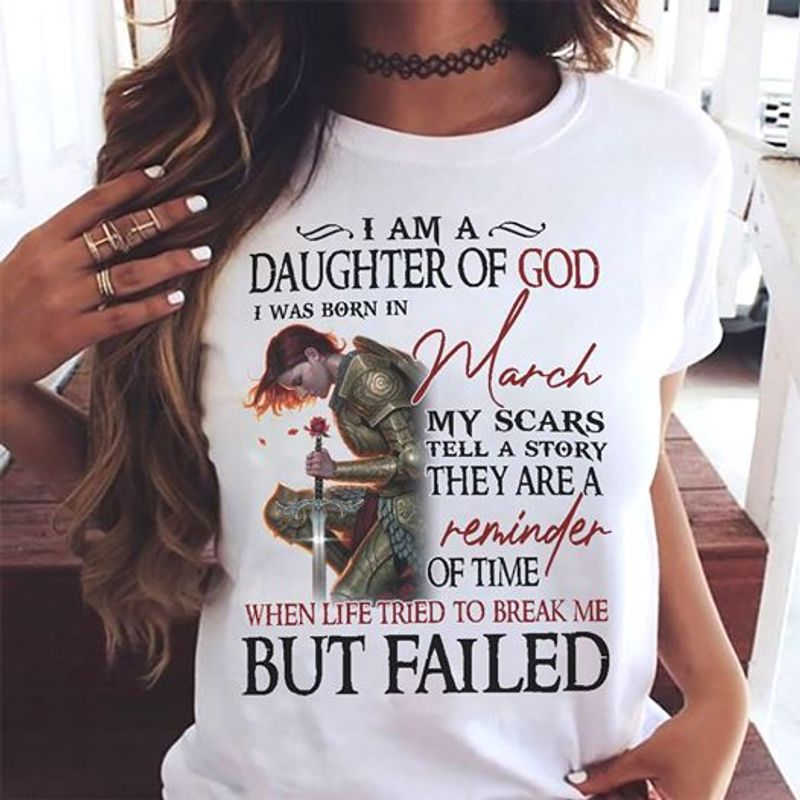 I Am A Daughter Of God I Was Born In March My Scar Reminder Of Time Life Tried To Break Me But Failed T Shirt White