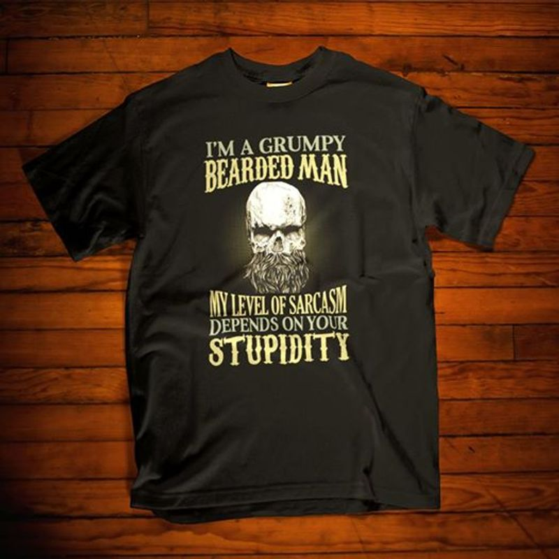 I Am A Grumpy Bearded Man My Level Of Sarcasm Depends On Your Stupidity    T-shirt Black B1
