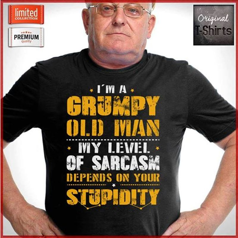 I Am A Grumpy Old Man My Level Of Sarcasm Depends On Your Stupidity T Shirt Black C2