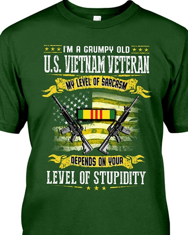 I Am A Grumpy Old Us Vietnam Veteran My Level Of Sarcasm Depends On Your Level Of Stupidity T-shirt Green C2
