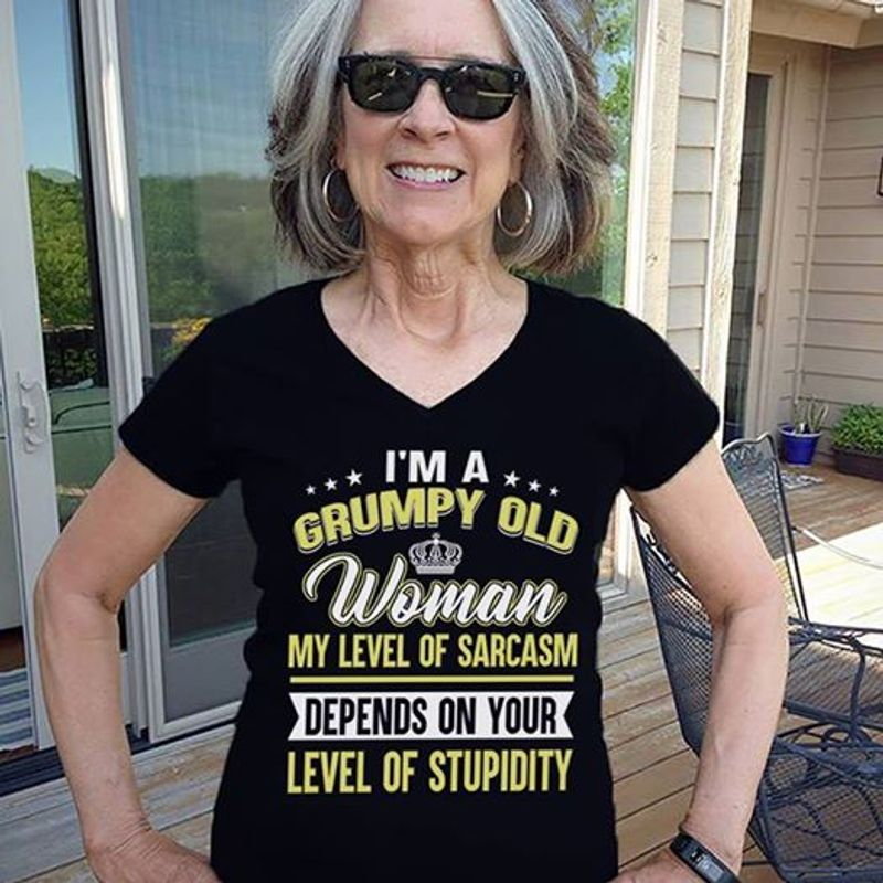 I Am A Grumpy Old Woman My Level Of Sarcasm Depends On Your Level Of  Stupidity T-shirt Black  A8