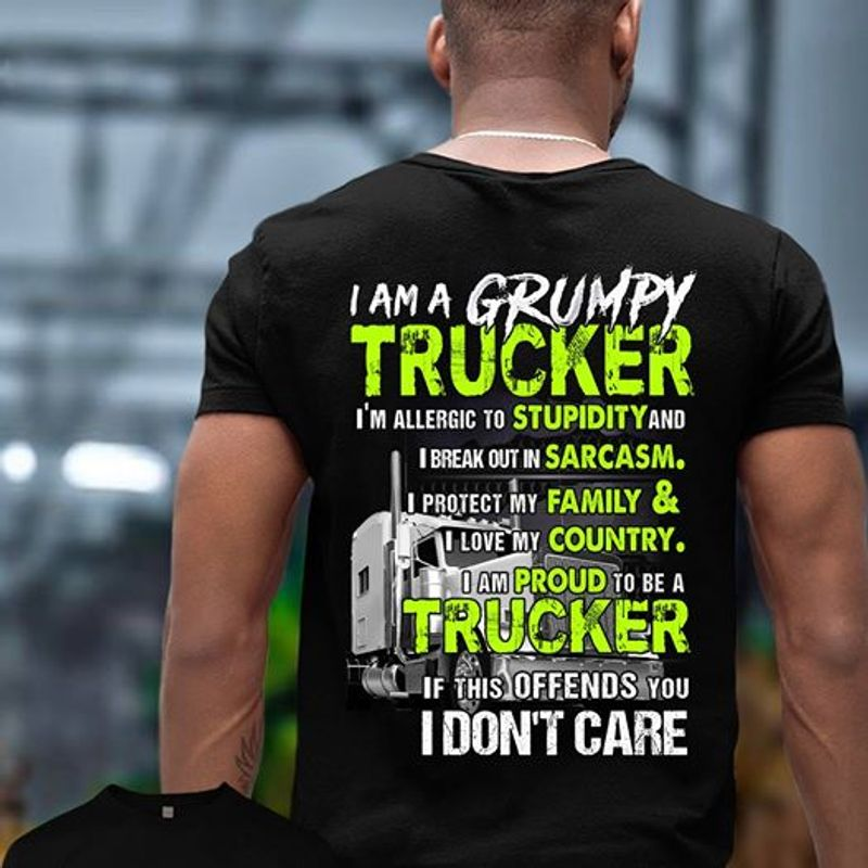 I Am A Grumpy Trucker Im Allergic To Stupidity And I Break Out In Sarcasm T Shirt Black A3