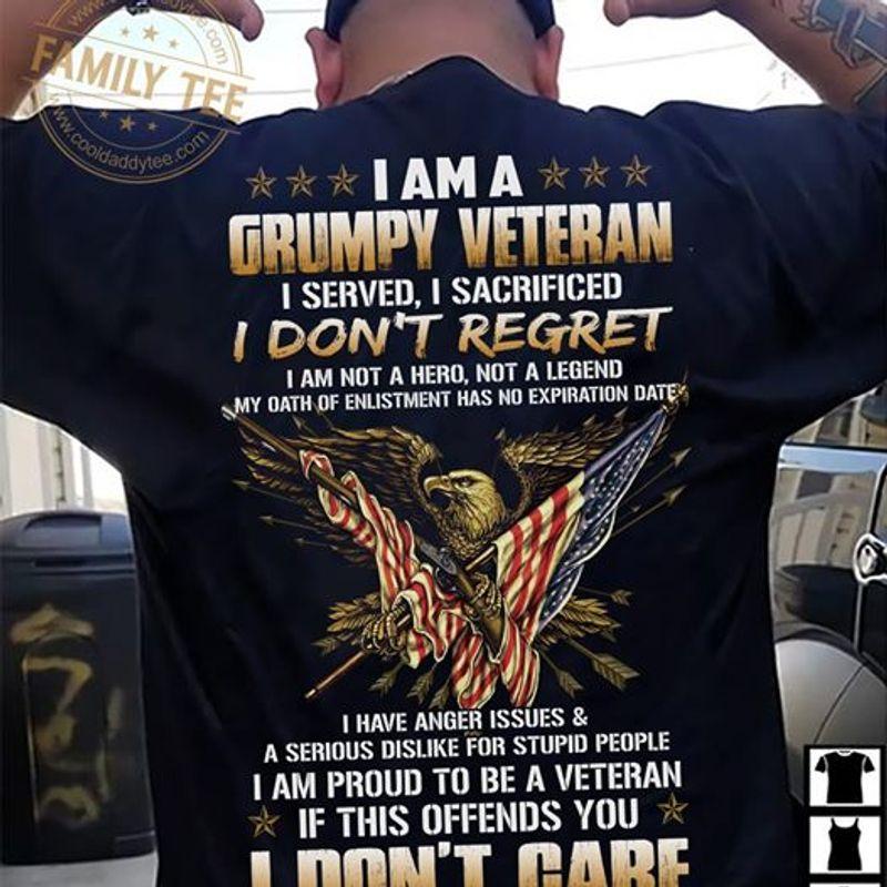 I Am A Grumpy Veteran I Served I Sacrificed I Don't Regret And I Don't Care T Shirt Black