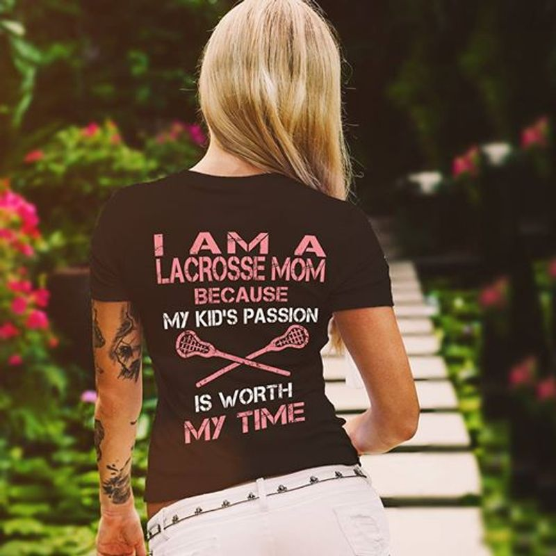 I Am A Lacrosse Mom Because My Kids Passion Is Worth My Time T Shirt Black B4