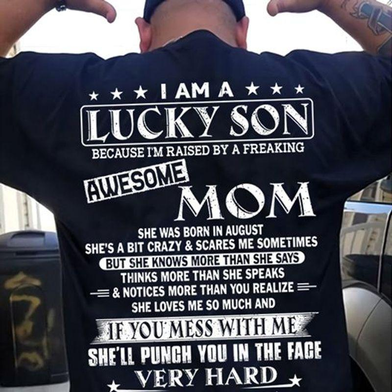 I Am A Lucky Son Bc Im Raised By A Freaking Awesome Mom Born In August T-shirt Black A3