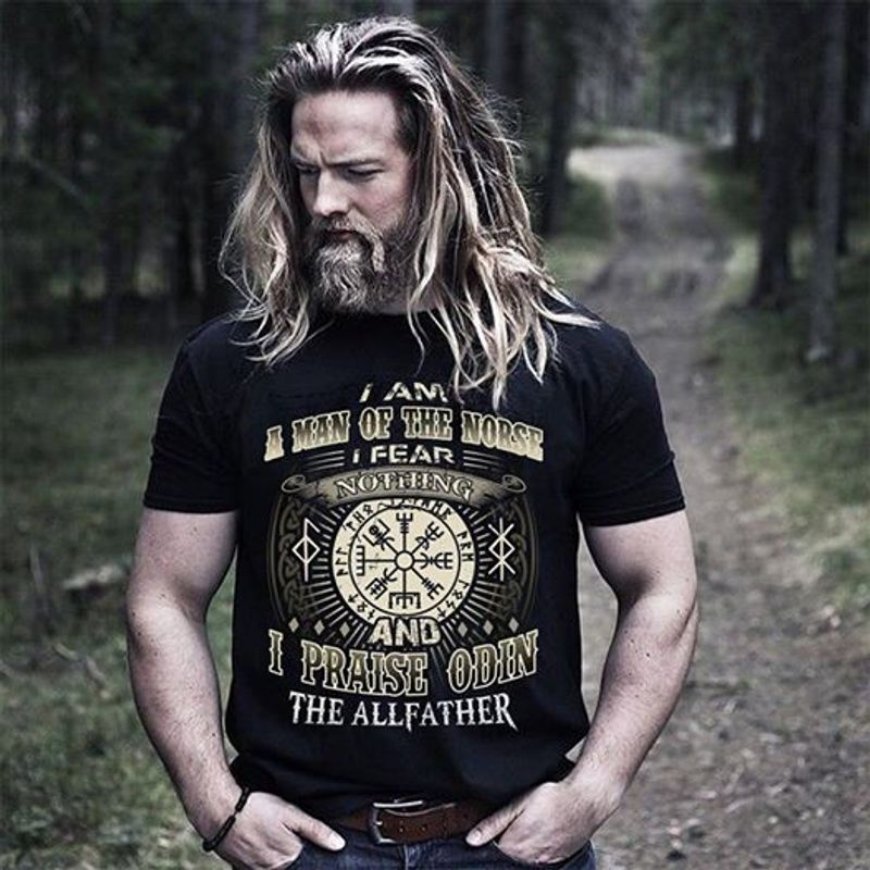 I Am A Man Of The Norse I Fear Nothing And I Praise Odin The All Father T-shirt Black A8