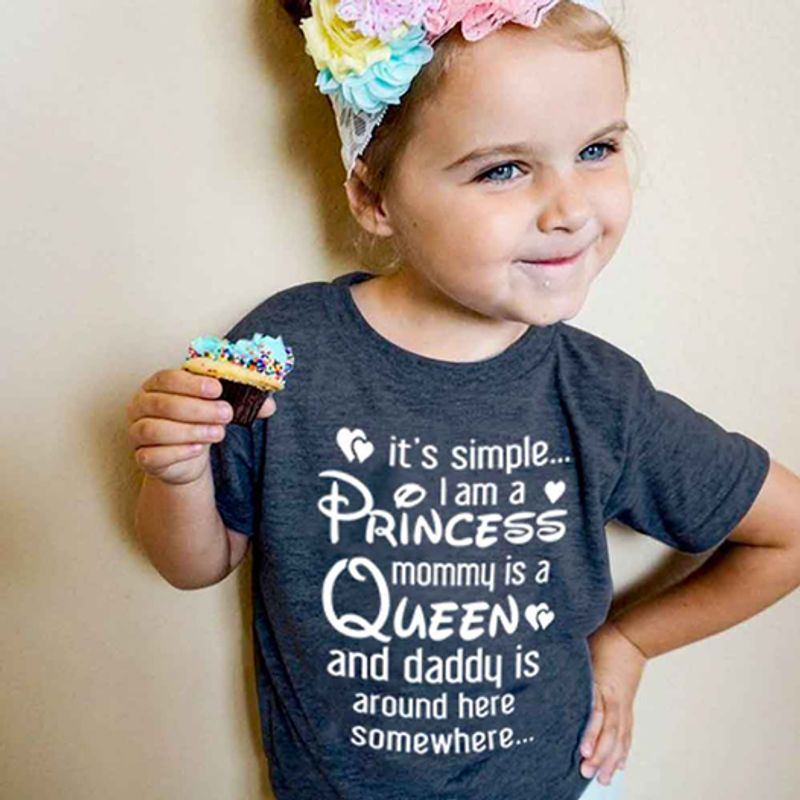 I Am A Pricess Mommy Is A Queen And Daddy Is Around Here Somewhere T Shirt Blue A8