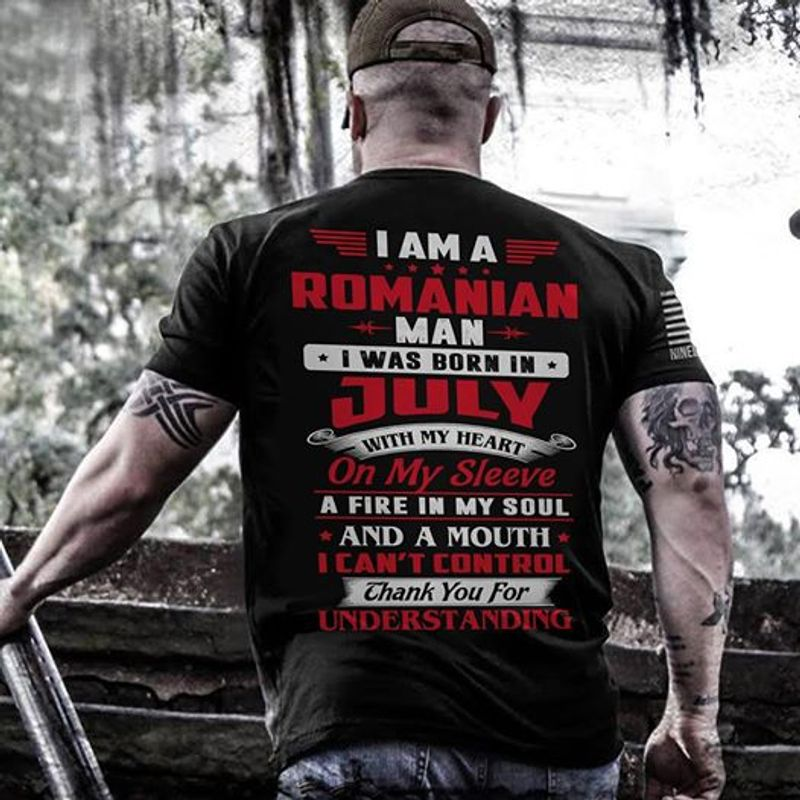 I Am A Romanian Man I Was Born In July With My Heart On My Sleeve Tshirt Black A2