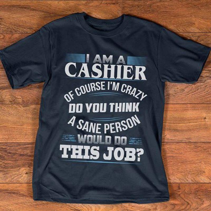I Am A Sashier Of Course I Am Crazy Do You Think A Sane Personwould Do This Job T-shirt Black A2