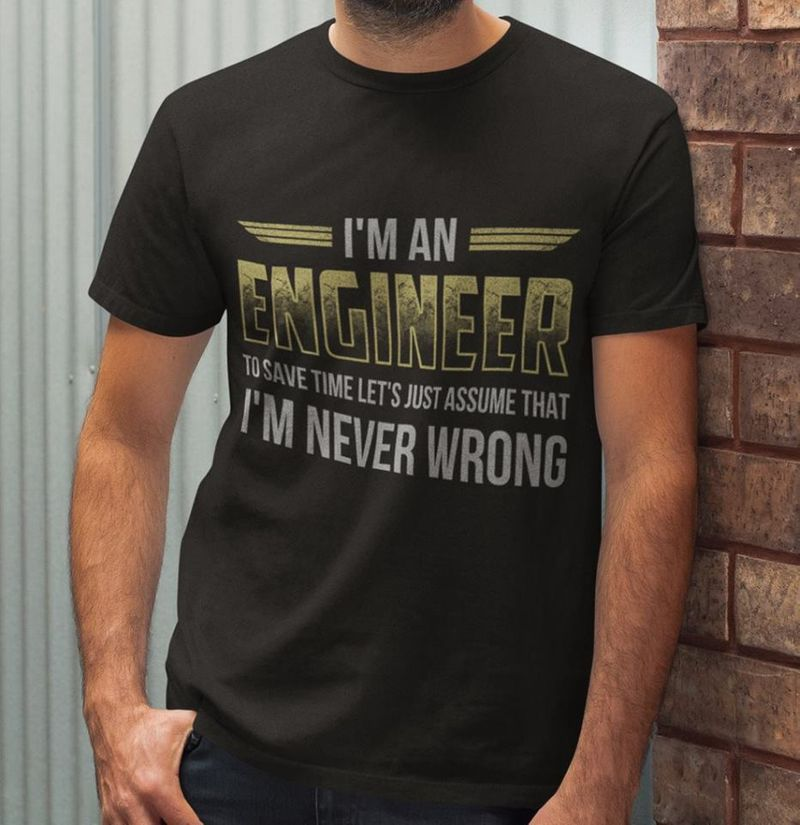 I Am An Engineer I Am Never Wrong T-shirt Black A9