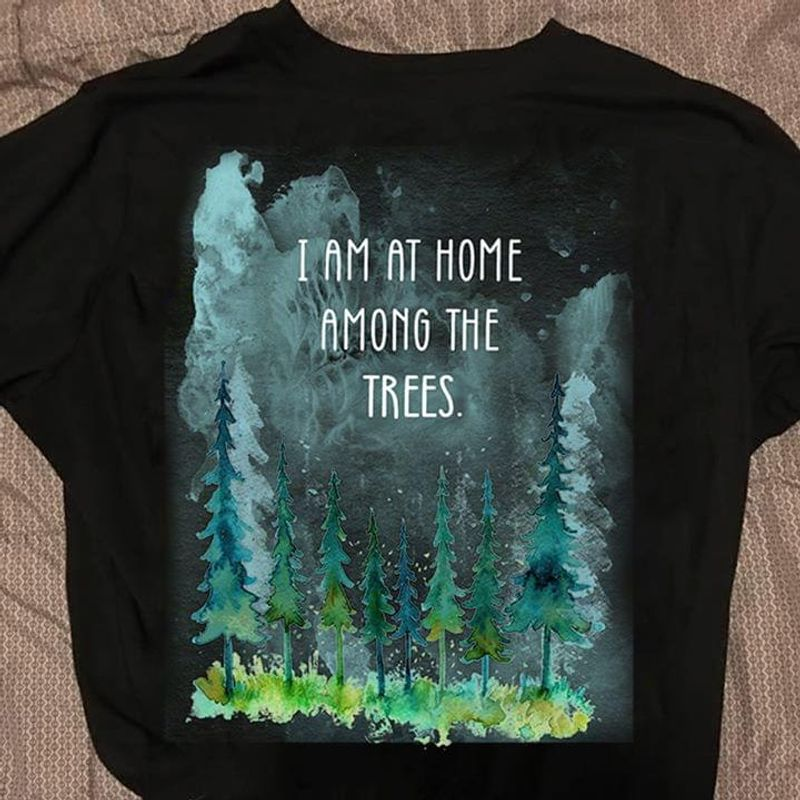 I Am At Home Among The Trees Black T Shirt Men/ Woman S-6XL Cotton