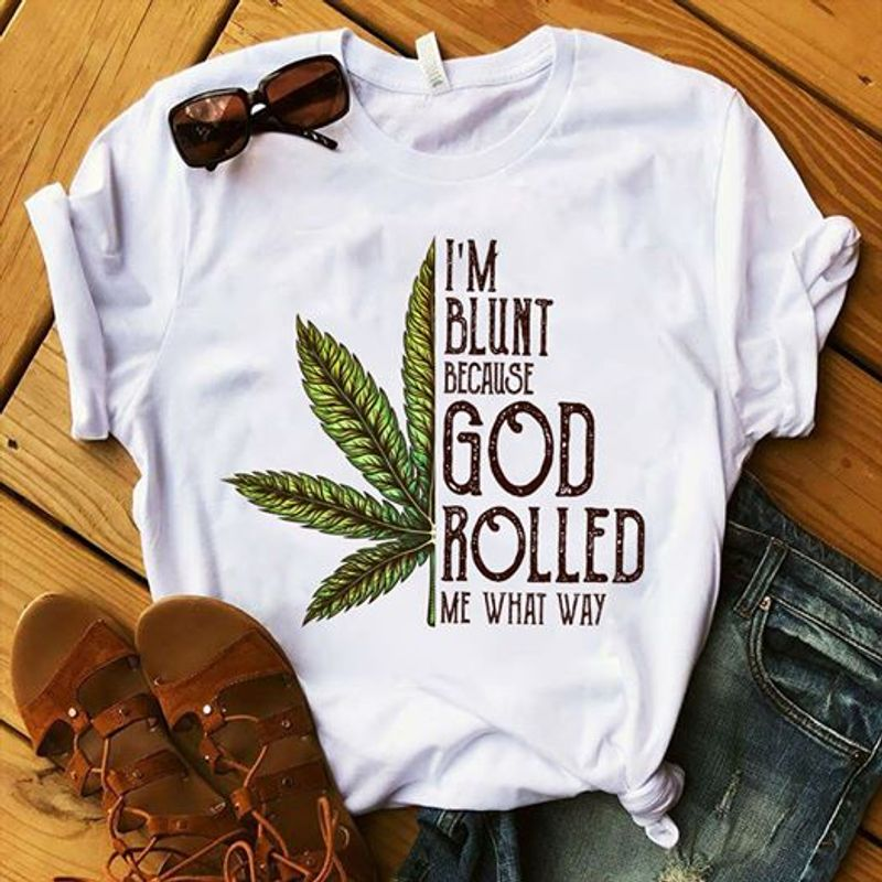 I Am Blunt Because God Rolled Me What Way T Shirt C2