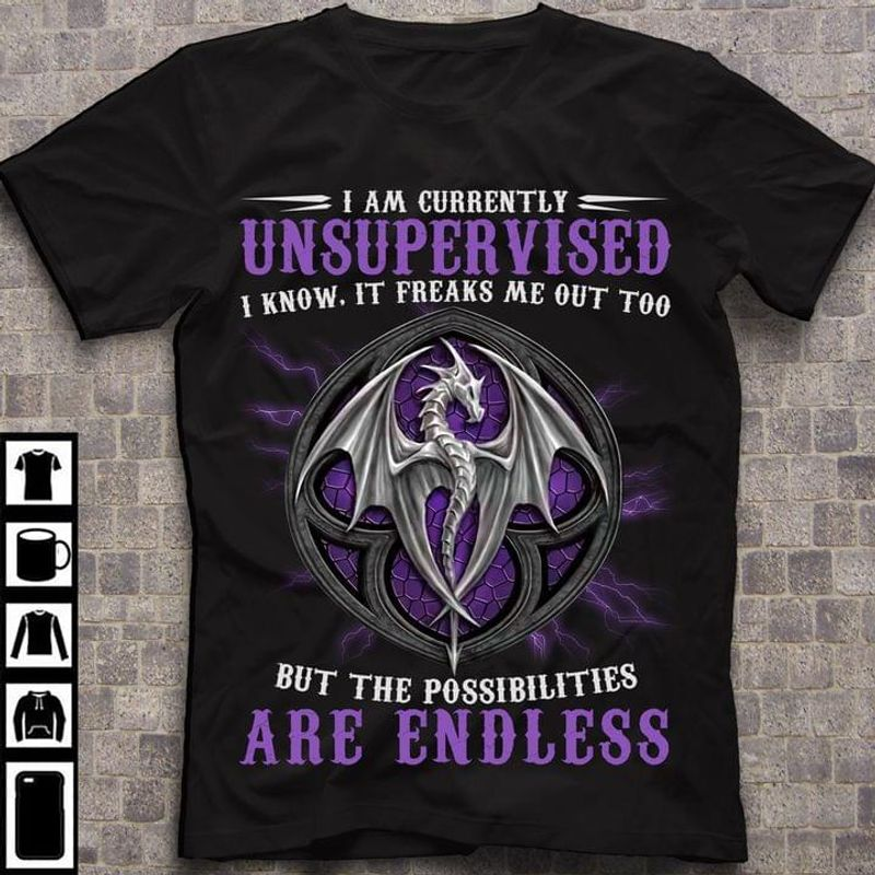 I Am Currently Unsupervised I Know It Freaks Me Out Too But The Possibilities  Are Endless Black T Shirt Men And Women S-6XL Cotton