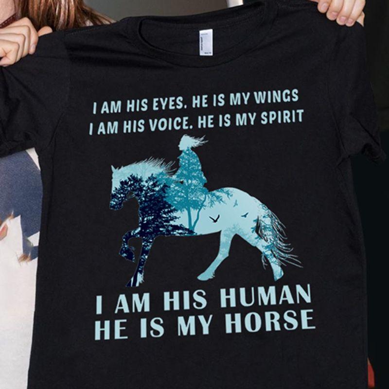 I Am His Eyes He Is My Wings I Am His Voice He Is Spirit I Am His Human He Is My Horse   T-shirt Black B1