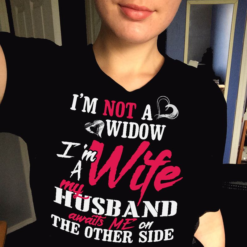 I Am Not A Widow I Am A Wife My Husband Awaits Me On The Other Side T Shirt Black C2
