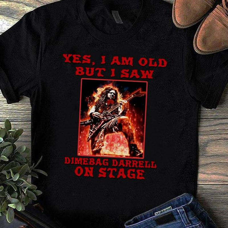 I Am Old But I Saw Dimebag Darrell On Stage T-shirt Dimebag Darrell Fans Gift Black T Shirt Men And Women S-6XL Cotton