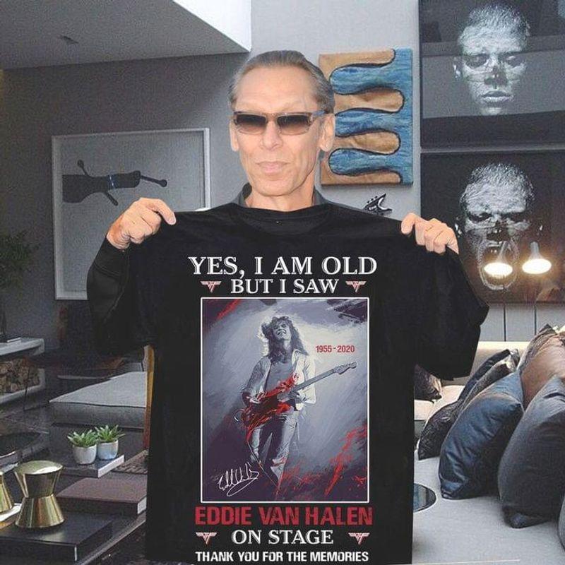 I Am Old But I Saw Eddie Van Halen On Stage Tee Eddie Van Halen Thank Memories Fans Gift Black T Shirt Men And Women S-6XL Cotton
