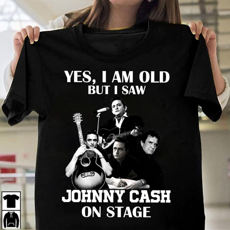 I Am Old But I Saw Johnny Cash On Stage T-shirt Best Gift For Johnny Cash Fans Black T Shirt Men And Women S-6XL Cotton