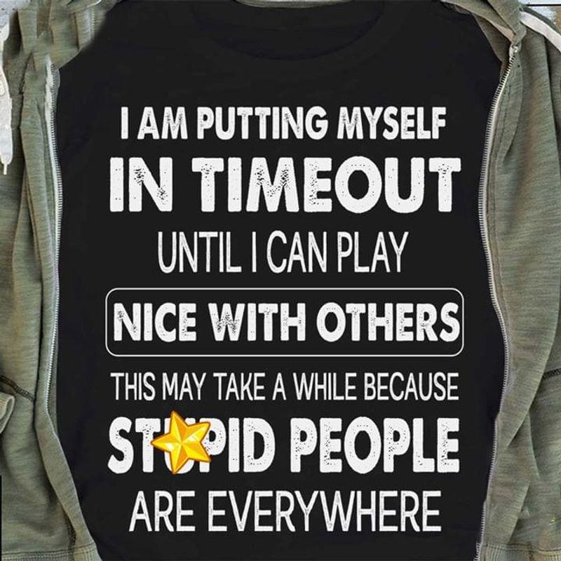 I Am Putting Myself In Timeout Until I Can Play Nice With Others Black T Shirt Men/ Woman S-6XL Cotton