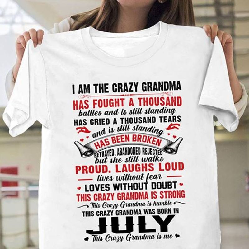 I Am The Crazy Grabdma Has Fought A Thousand This Crazy Grandma Was Born In July This Crazy Gramdma Is Me T Shirt White A9