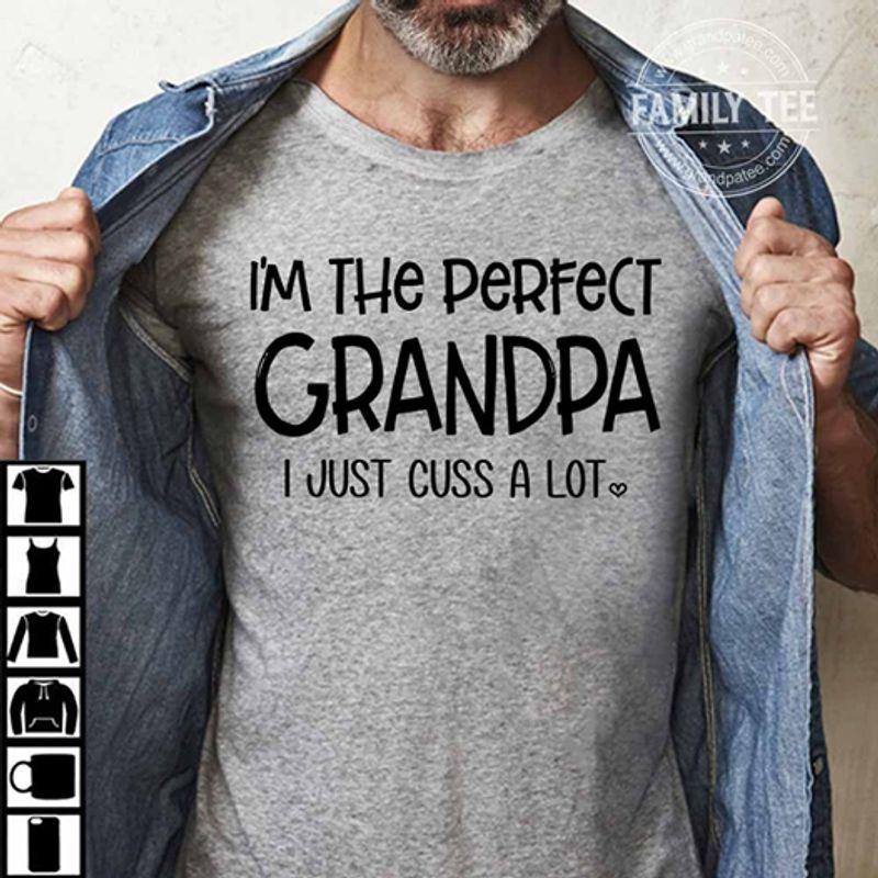 I Am The Perfect Grandpa I Just Cuss A Lot  T Shirt Grey B1