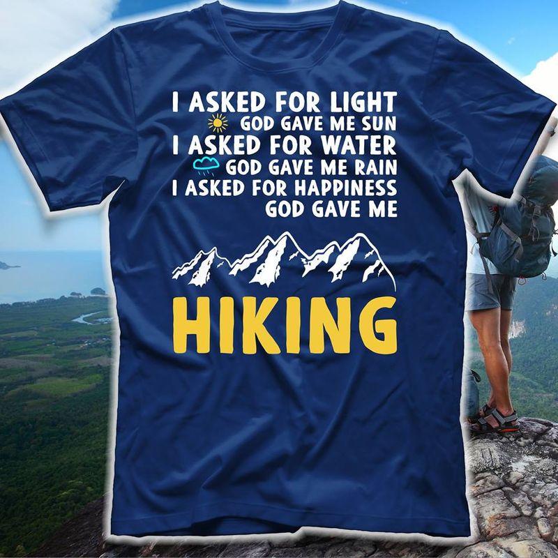 I Asked For Light God Gave Me Sun I Asked For Water God Gave Me Rain I Asked For Happiness God Gave Me Hiking T Shirt Blue B4