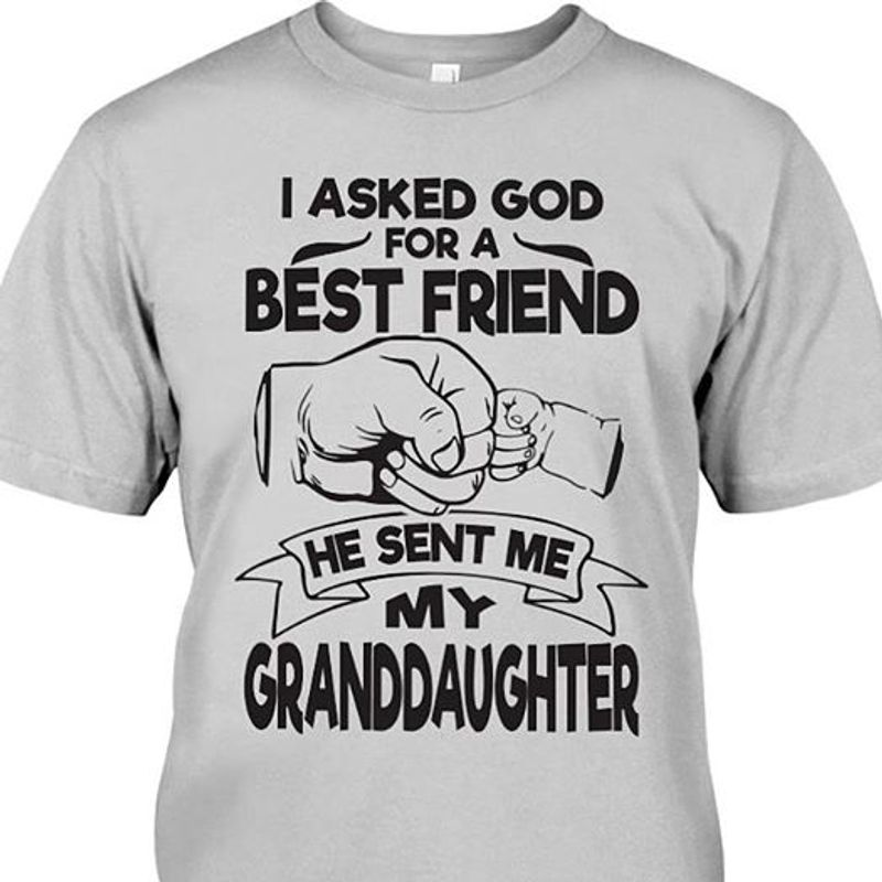 I Asked God For A Best Friend He Sent Me My Granddaughter  T Shirt Grey B5